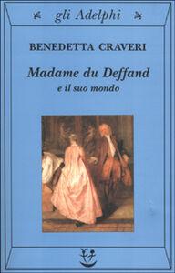 Foto Cover di Madame du Deffand e il suo mondo, Libro di Benedetta Craveri, edito da Adelphi