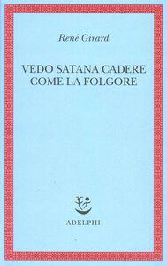 Foto Cover di Vedo Satana cadere come la folgore, Libro di René Girard, edito da Adelphi