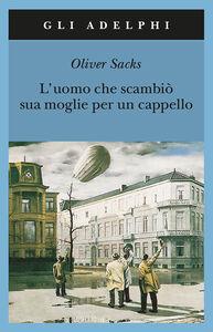 Libro L' uomo che scambiò sua moglie per un cappello Oliver Sacks