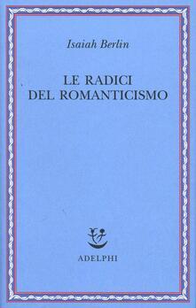 Le radici del romanticismo - Isaiah Berlin - copertina