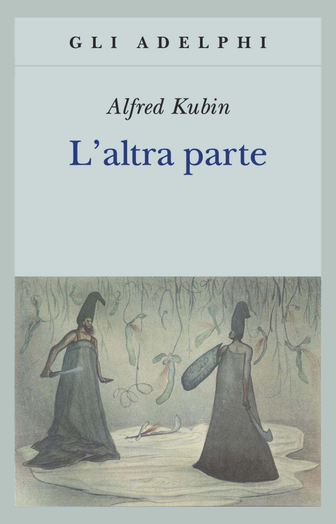 L altra parte un romanzo fantastico alfred kubin libro un romanzo fantastico alfred kubin libro adelphi gli adelphi ibs fandeluxe Gallery