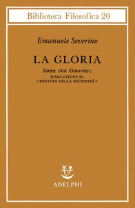 Libro La gloria. Risoluzione di «Destino della necessità» Emanuele Severino