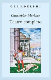 Teatro completo, La tragedia di Didone, regina di Cartagine - La prima parte di Tamerlano il Grande - La seconda parte di Tamerlano il Grande - L' Ebreo di Malta ...