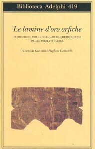 Foto Cover di Le lamine d'oro orfiche. Istruzioni per il viaggio oltremondano degli iniziati greci, Libro di  edito da Adelphi