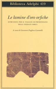 Libro Le lamine d'oro orfiche. Istruzioni per il viaggio oltremondano degli iniziati greci