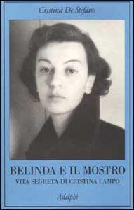 Libro Belinda e il Mostro. Vita segreta di Cristina Campo Cristina De Stefano