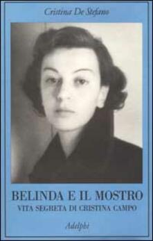 Belinda e il Mostro. Vita segreta di Cristina Campo - Cristina De Stefano - copertina