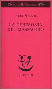 Libro La cerimonia del massaggio Alan Bennett