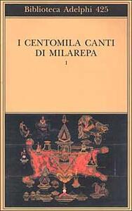 I centomila canti di Milarepa. Vol. 1