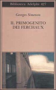 Foto Cover di Il primogenito dei Ferchaux, Libro di Georges Simenon, edito da Adelphi