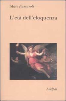 Camfeed.it L' età dell'eloquenza. Retorica e «res literaria» dal Rinascimento alle soglie dell'epoca classica Image