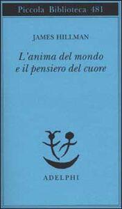 Foto Cover di L' anima del mondo e il pensiero del cuore, Libro di James Hillman, edito da Adelphi