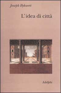 Libro L' idea di città. Antropologia della forma urbana nel mondo antico Joseph Rykwert