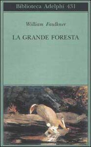 Libro La grande foresta William Faulkner
