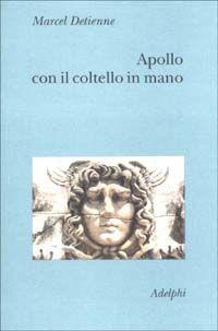 Apollo con il coltello in mano. Un approccio sperimentale al politeismo greco