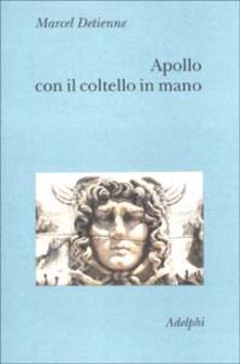 Apollo con il coltello in mano. Un approccio sperimentale al politeismo greco.pdf