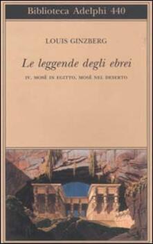 Le leggende degli ebrei. Vol. 4: Mosè in Egitto, Mosè nel deserto. - Louis Ginzberg - copertina