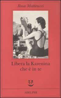 Libera la Karenina che è in te