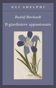 Libro Il giardiniere appassionato Rudolf Borchardt
