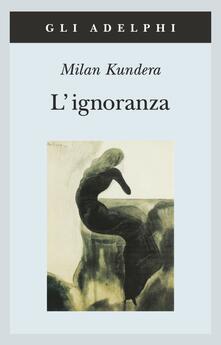 L' ignoranza - Milan Kundera - copertina