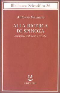 Alla ricerca di Spinoza. Emozioni, sentimenti e cervello