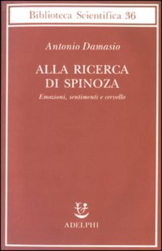 Alla ricerca di Spinoza. Emozioni, sentimenti e cervello - Antonio R. Damasio - copertina