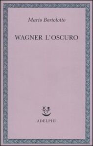 Libro Wagner l'oscuro Mario Bortolotto