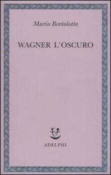 Wagner l'oscuro - Mario Bortolotto - copertina