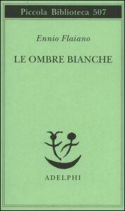 Libro Le ombre bianche Ennio Flaiano