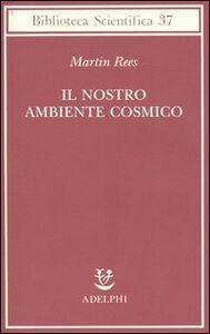 Foto Cover di Il nostro ambiente cosmico, Libro di Martin Rees, edito da Adelphi