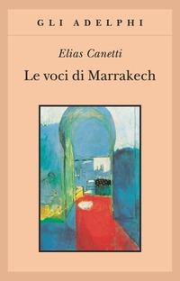 copertina del libro di Elias Canetti, Voci di Marrakech, ed. Adelphi