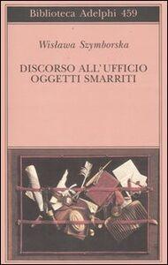 Libro Discorso all'Ufficio oggetti smarriti Wislawa Szymborska