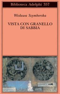 Libro Vista con granello di sabbia. Poesie (1957-1993) Wislawa Szymborska
