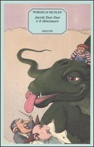 Libro Jacob Due-Due e il dinosauro Mordecai Richler