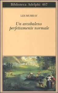 Un arcobaleno perfettamente normale. Testo inglese a fronte - Les A. Murray - copertina
