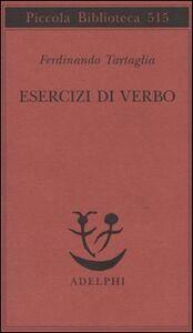 Foto Cover di Esercizi di verbo, Libro di Ferdinando Tartaglia, edito da Adelphi