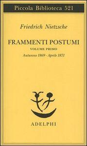 Libro Frammenti postumi. Vol. 1: Autunno 1869aprile 1871. Friedrich Nietzsche