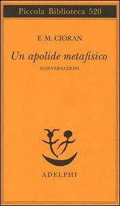 Un apolide metafisico. Conversazioni - Emil M. Cioran - copertina