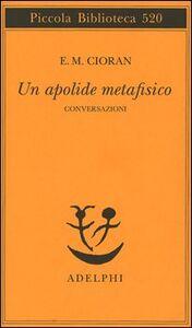 Foto Cover di Un apolide metafisico. Conversazioni, Libro di Emil M. Cioran, edito da Adelphi