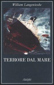 Foto Cover di Terrore dal mare, Libro di William Langewiesche, edito da Adelphi