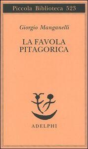 Libro La favola pitagorica. Luoghi italiani Giorgio Manganelli