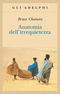 Libro Anatomia dell'irrequietezza Bruce Chatwin