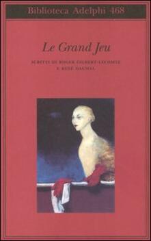 Le grand jeu. Scritti di Roger Gilbert-Lecomte e René Daumal.pdf