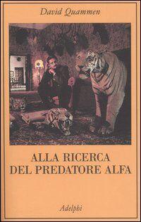 Alla ricerca del predatore alfa-Il mangiatore di uomini nelle giungle della storia e della mente