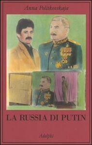 Foto Cover di La Russia di Putin, Libro di Anna Politkovskaja, edito da Adelphi