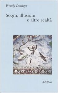 Foto Cover di Sogni, illusioni e altre realtà, Libro di Wendy Doniger, edito da Adelphi