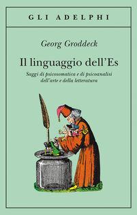 Il linguaggio dell'Es. Saggi di psicosomatica e di psicoanalisi dell'arte e della letteratura