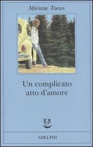 Un complicato atto d'amore - Miriam Toews - copertina