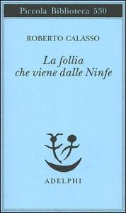 La follia che viene dalle Ninfe - Roberto Calasso - copertina