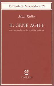 Il gene agile. La nuova alleanza fra eredità e ambiente